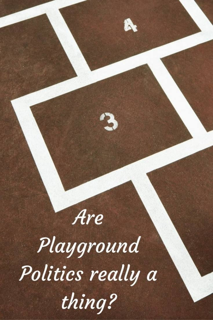 Is Playground Politics really a thing or is it just something in our minds.