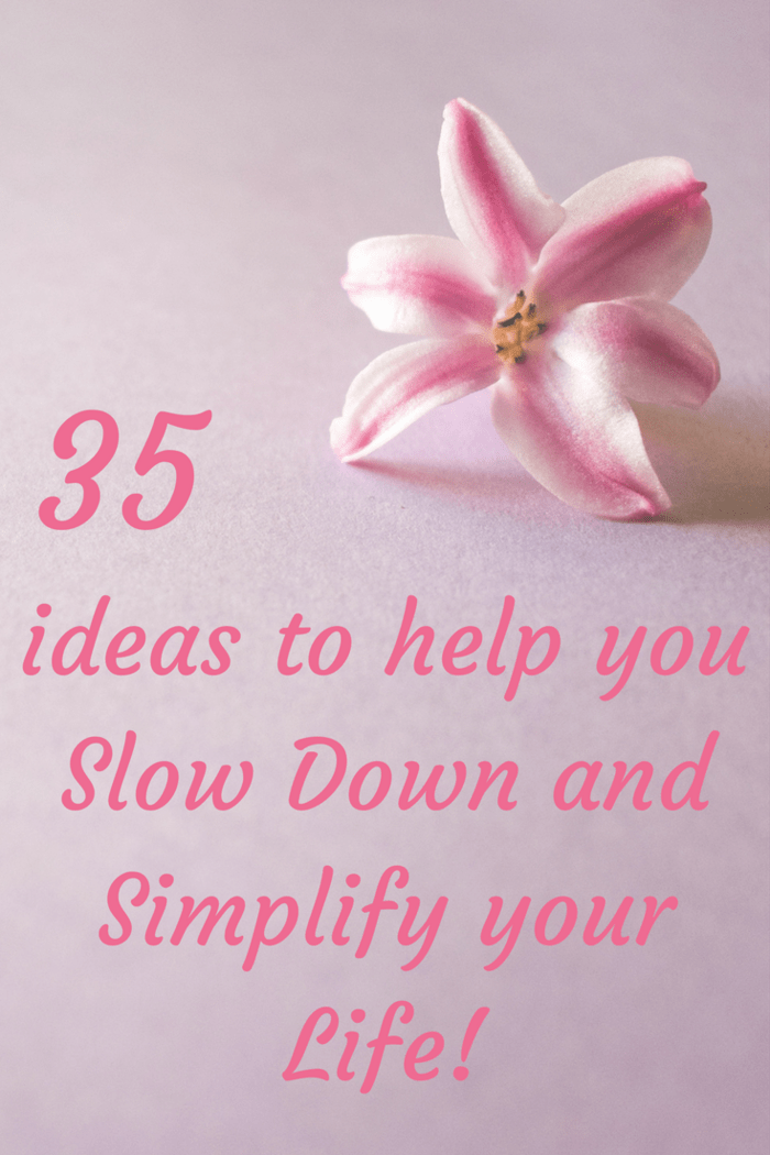 35 ways to Slow down and simplify your life....