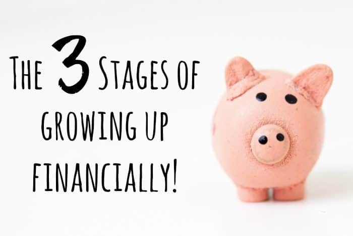 The 3 Stages of growing up financially!