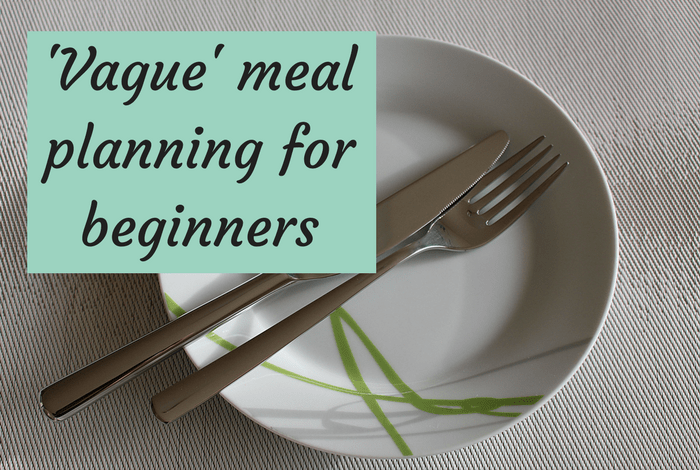 'Vague' meal planning for beginners….