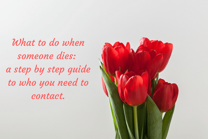 What to do when someone dies: a step by step guide to who you need to contact.