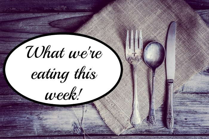What we're eating this week {08 May 2017}….