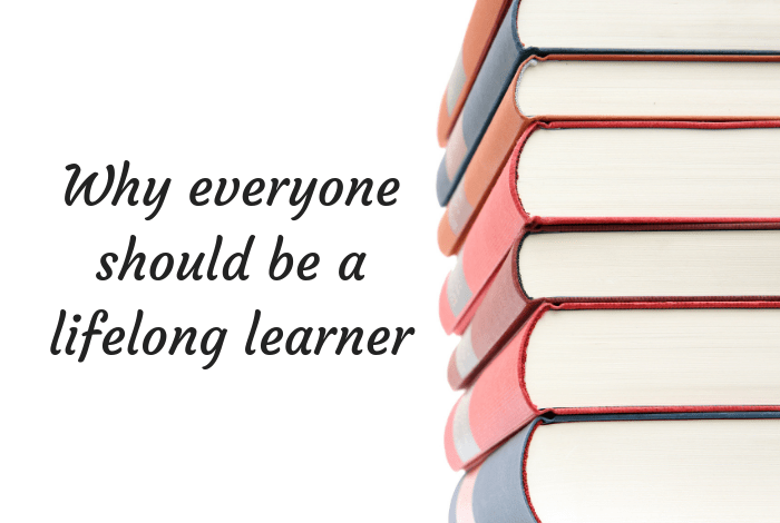 Why everyone should be a lifelong learner....