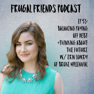 Episode 53: Balancing Paying Off Debt and Thinking About the Future with Erin Lowry of Broke Millennial