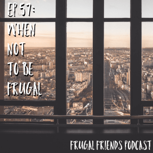 Episode 57: When NOT to be Frugal|Prioritizing Value Over Cheapness