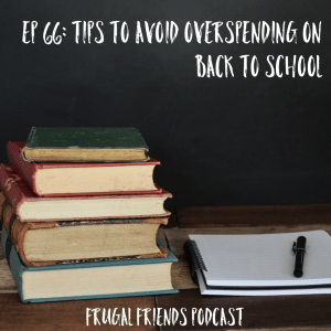 Episode 66: Tips to Avoid Overspending on Back to School