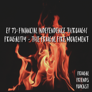 Episode 73: Financial Independence Through Frugality | The Frugal FIRE Movement
