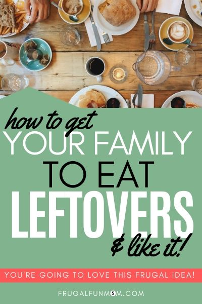 How To Get Your Family To Eat Leftovers | Frugal Fun Mom