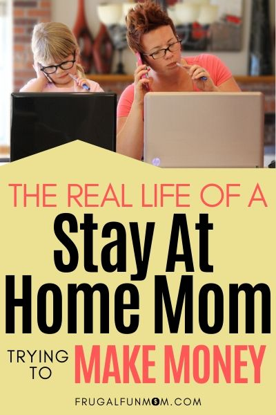 Real Life Of A Stay At Home Mom Trying To Make Money | Frugal Fun Mom