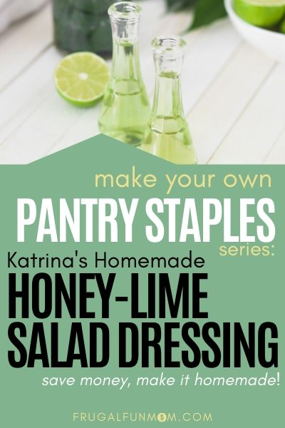 Make Your Own Pantry Staples Series: Honey Lime Salad Dressing | Frugal Fun Mom