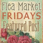 Flea Market Fridays Featured #4 & #5