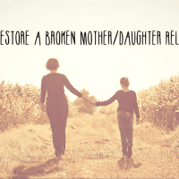 How to Restore a Broken Mother-Daughter Relationship
