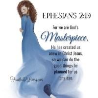Ephesians 2:10......We are God's Masterpiece