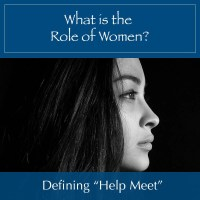 "What is a Woman's Role? Defining ""Help Meet."""