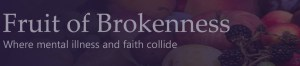 Fruit of Brokenness: Where Mental Illness and Faith Collide