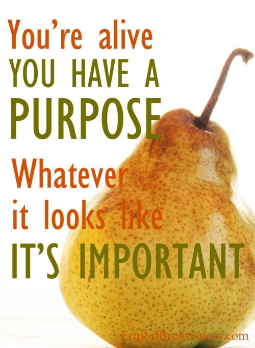 You have an important purpose