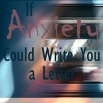 If #anxiety could write you a letter