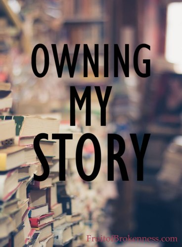 OWNING MY STORY; TAKING RESPONSIBILITY FOR MY LEGACY