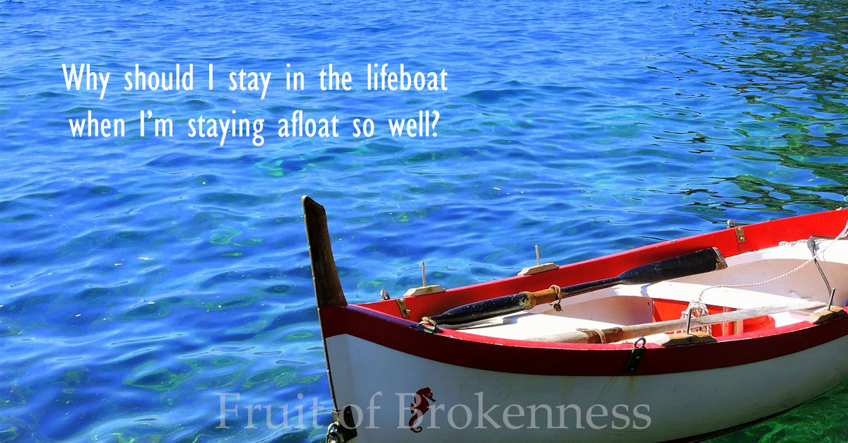 Why should I stay in the lifeboat when I'm staying afloat so well?