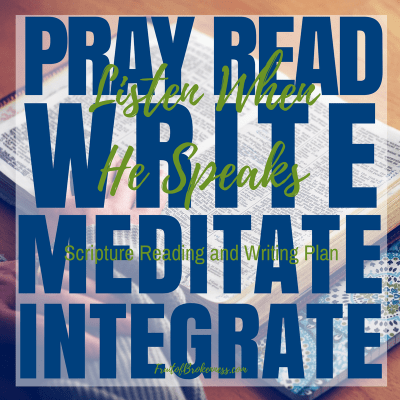 Listen When He Speaks Scripture Reading and Writing Plan: Pray. Read. Write. Meditate. Integrate.