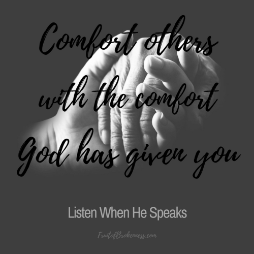 Comfort others with the comfort God has given you... What I have, I give