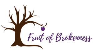 Fruit of Brokenness