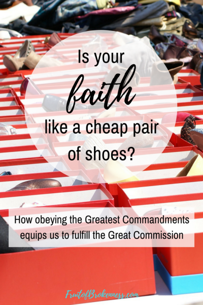Is your faith like a cheap pair of shoes? We can't fulfill the Great Commission if we're not following the Greatest Commandments.