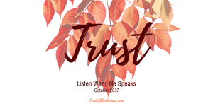 Our October 2017 LWHS theme is TRUST. The perfect reinforcement for September's He Makes Me BOLD!
