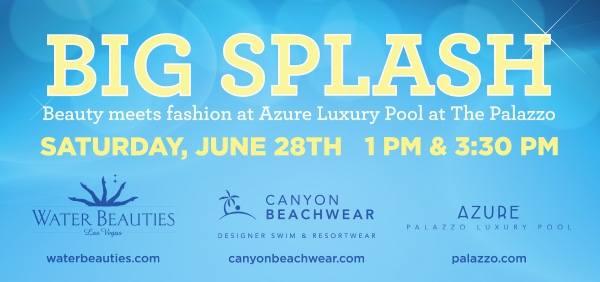 "Canyon Beachwear & Water Beauties dive in to the first ""Big Splash"" event at Azure Pool at the Palazzo"