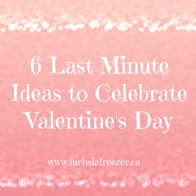6 Last Minute Ideas to Celebrate Valentine's Day