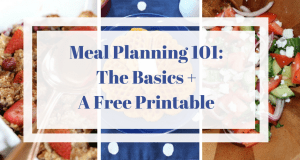 Meal Planning 101: The Basics + A Free Printable
