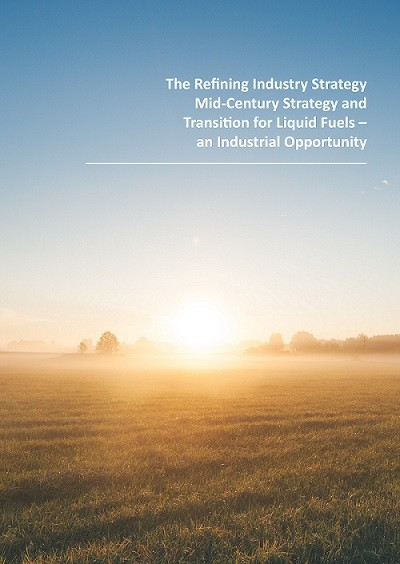 The Refining Industry Strategy Mid-Century Strategy and Transition for Liquid Fuels – an Industrial Opportunity