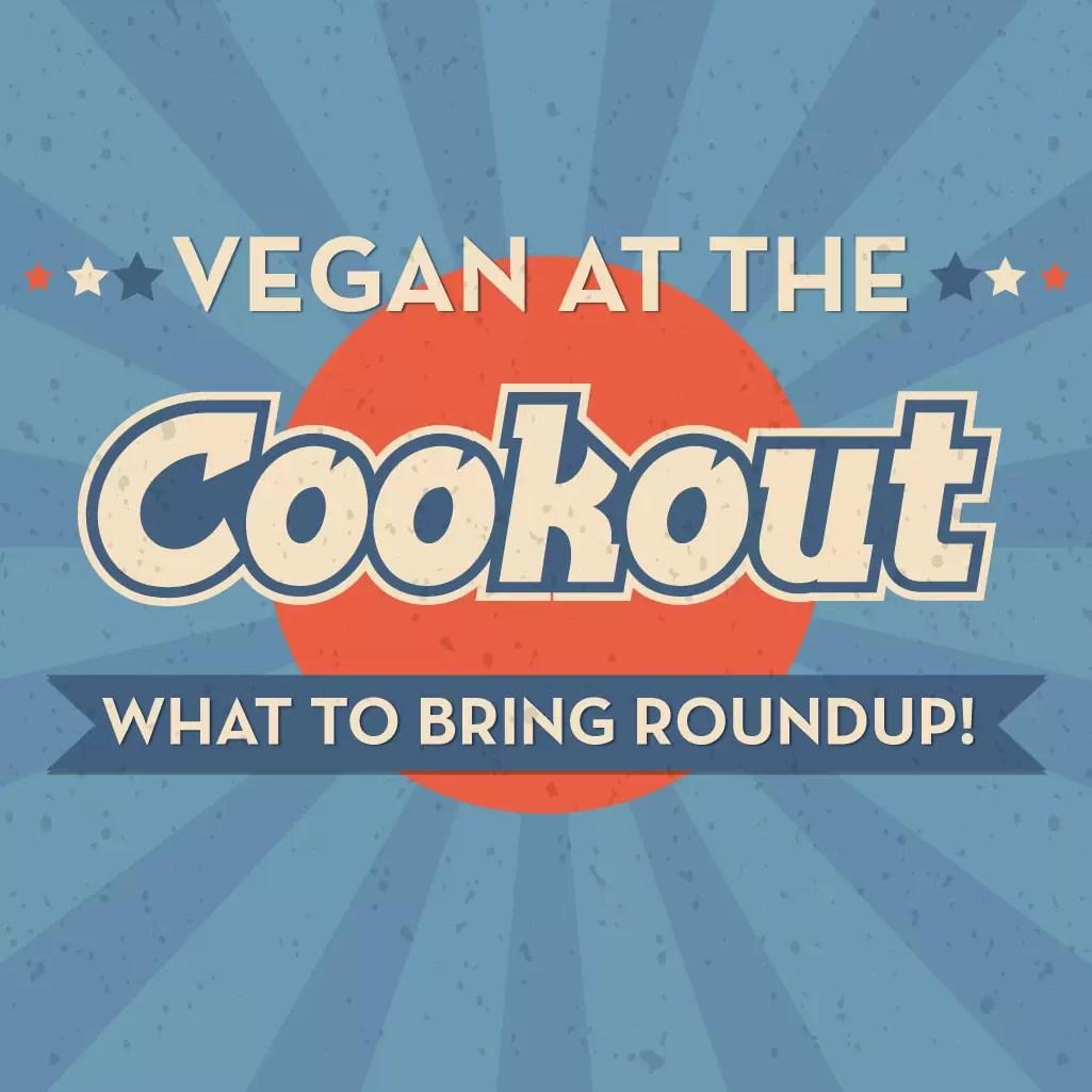 Vegan Cookout Food – What To Bring Roundup!
