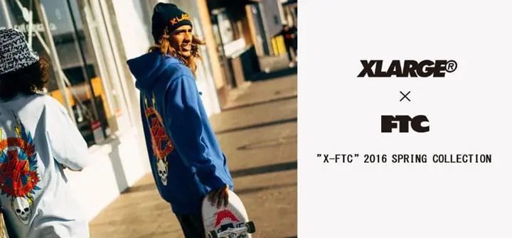 """2/27発売!5年ぶりのコラボ!X-large × FTC """"X-FTC"""" 2016 SPRING COLLECTION (エクストララージ エフティーシー)"""