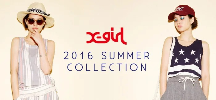 X-girl 2016 SUMMERのアイテムが増え更にパワーアップしたPRE ORDERがスタート! (エックスガール 予約 プレオーダー)