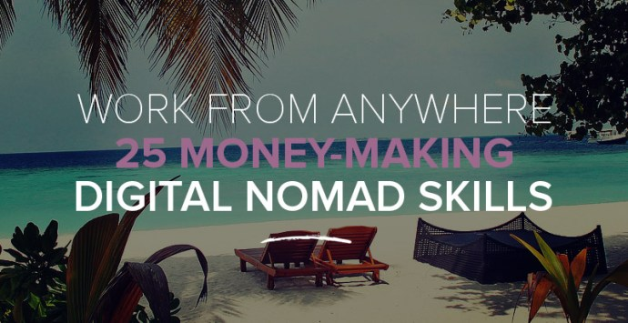 Work from Anywhere with These 25 Money Making Digital Nomad Skills