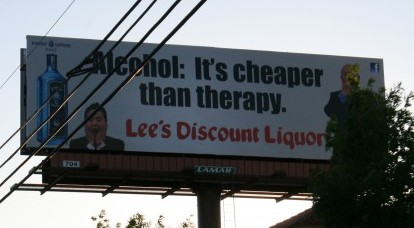 "In Vegas, it fits:  ""Alcohol: It's cheaper than therapy.  Lee's Discount Liquor"""