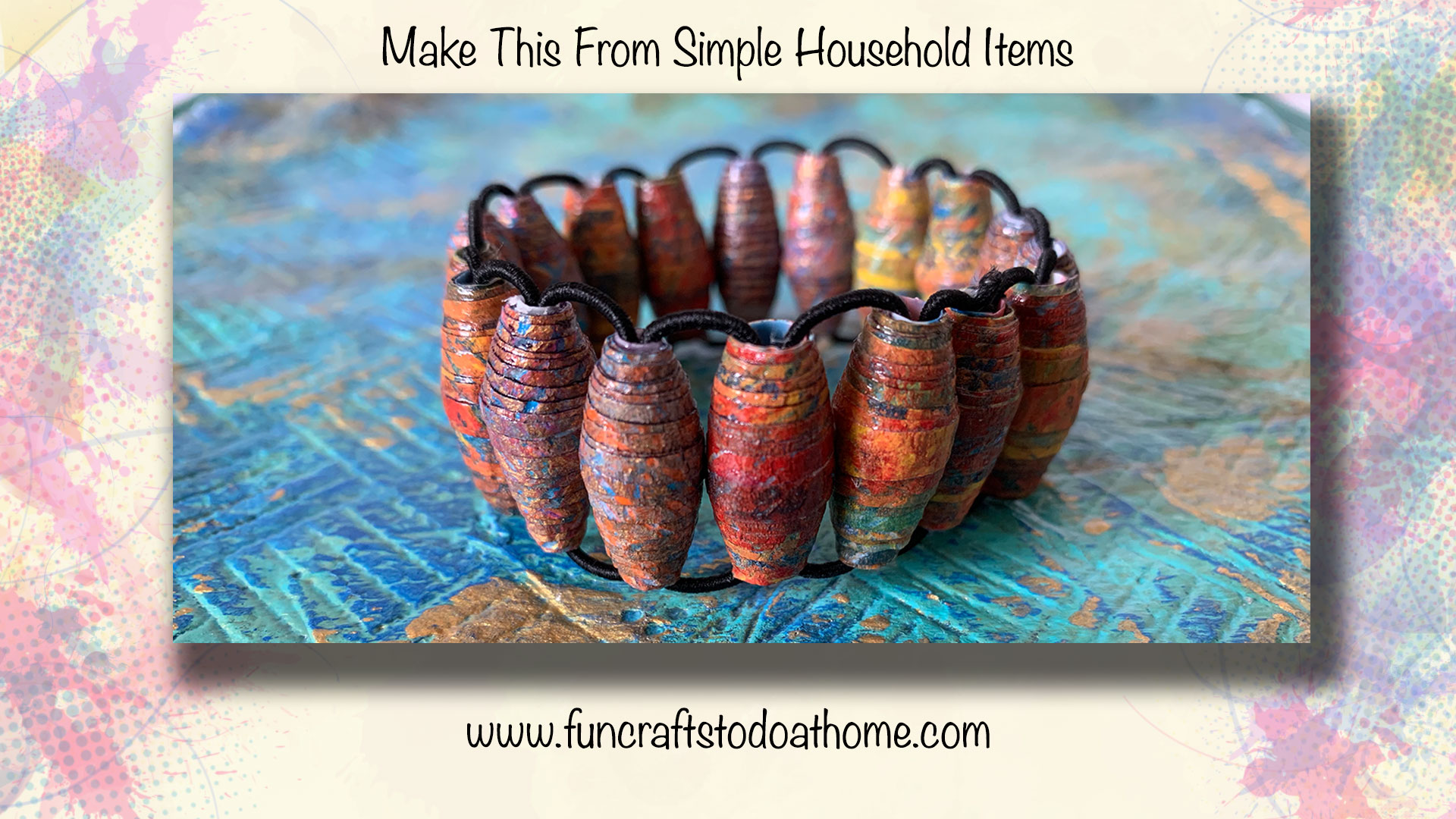 Paper Beads – A Great Way To Craft On A Budget While Stuck Indoors!