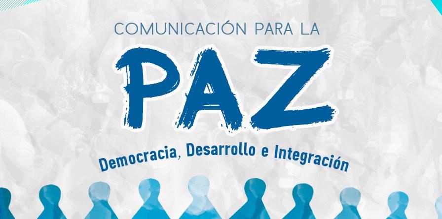 Comunicación para la Paz, Democracia, Desarrollo e Integración.