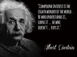 Compound interest is the eighth wonder of the world. He who understands it, earns it; he who doesn't, pays it.