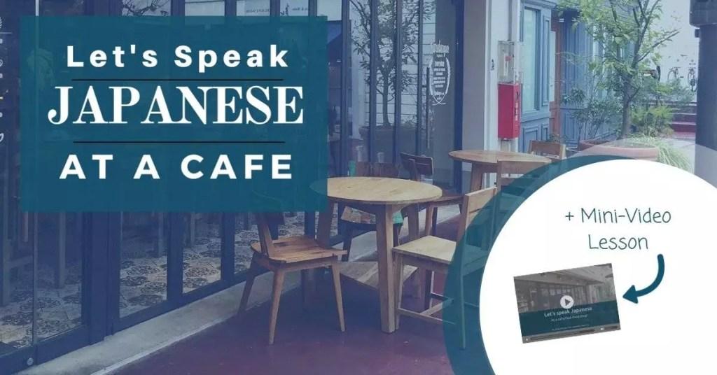 how to speak Japanese, Japanese, how to order foods in a cafe, how to order in Japanese, speaking Japanese, travel Japanese
