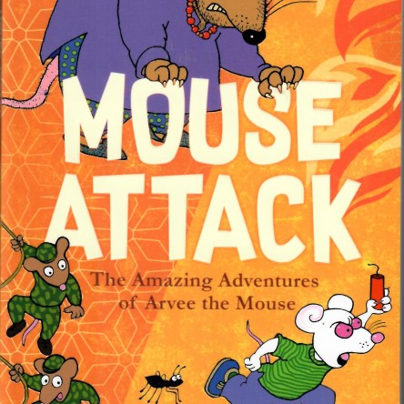 MOUSE ATTACK: THE AMAZING ADVENTURES OF ARVEE THE MOUSE