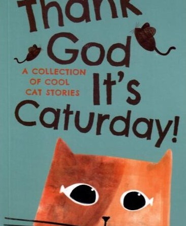 THANK GOD IT'S CATURDAY – A COLLECTION OF COOL CAT STORIES