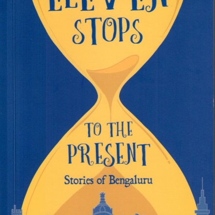 ELEVEN STOPS TO THE PRESENT – STORIES OF BENGALURU