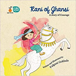 RANI OF JHANSI – A STORY OF COURAGE