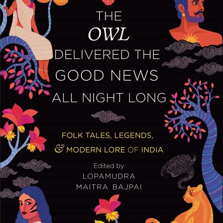 THE OWL DELIVERED THE GOOD NEWS ALL NIGHT LONG: FOLK TALES, LEGENDS AND MODERN LORE OF INDIA
