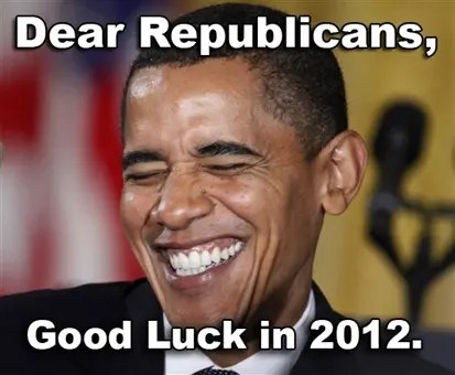Dear Republicans, Good luck in 2012