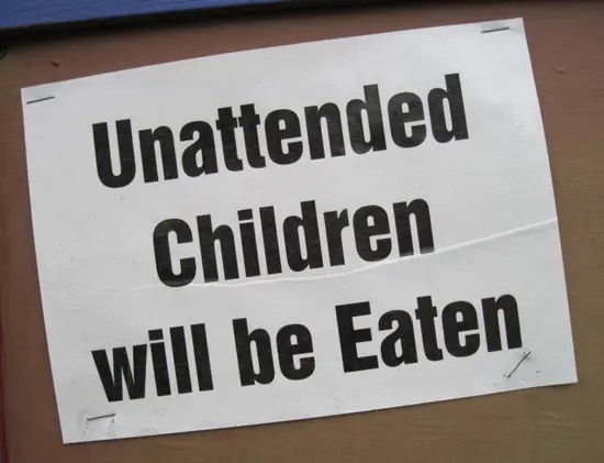 Unattended children will be eaten
