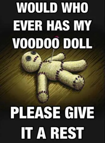 Would whoever has my  voodoo doll…