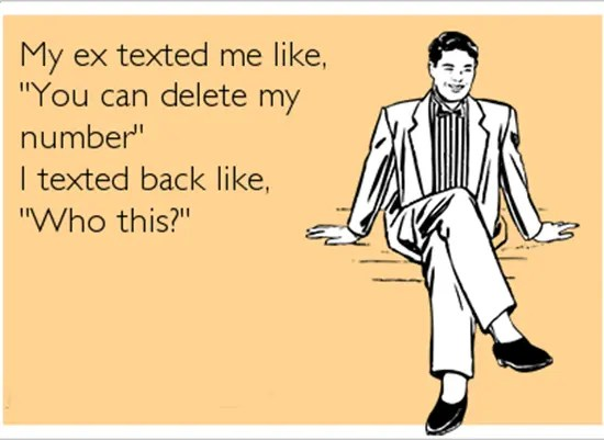 "My ex texted me like, ""You can delete my number""…"